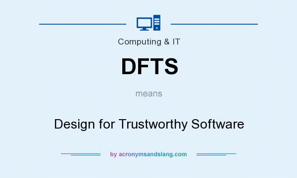 What does DFTS mean? It stands for Design for Trustworthy Software