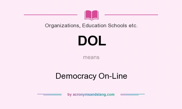 What does DOL mean? It stands for Democracy On-Line