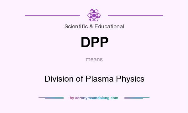What does DPP mean? It stands for Division of Plasma Physics