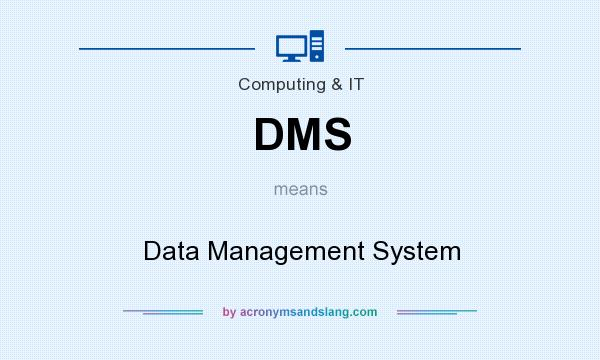 What does DMS mean? It stands for Data Management System