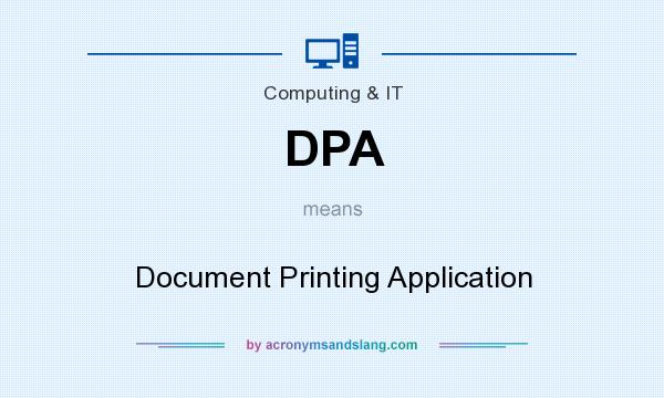 What does DPA mean? It stands for Document Printing Application
