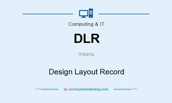 What does DLR mean? It stands for Design Layout Record