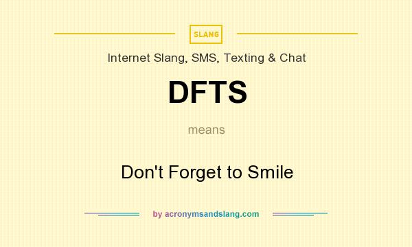 What does DFTS mean? It stands for Don`t Forget to Smile