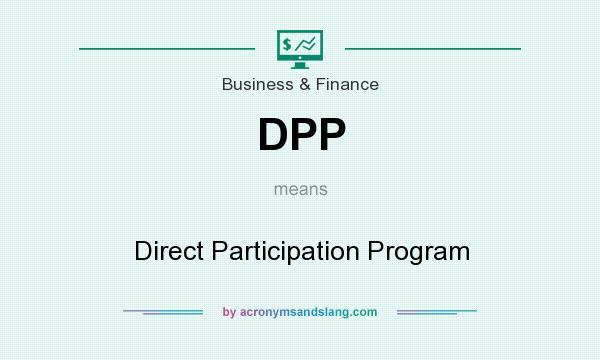 What does DPP mean? It stands for Direct Participation Program