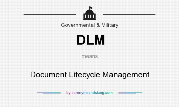 What does DLM mean? It stands for Document Lifecycle Management