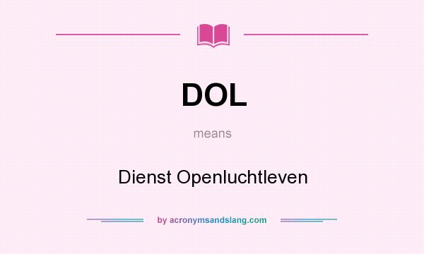 What does DOL mean? It stands for Dienst Openluchtleven