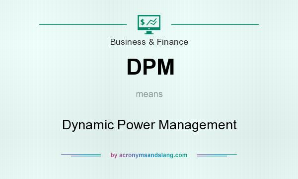 What does DPM mean? It stands for Dynamic Power Management