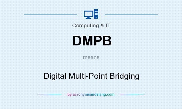 What does DMPB mean? It stands for Digital Multi-Point Bridging
