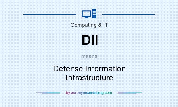 What does DII mean? It stands for Defense Information Infrastructure