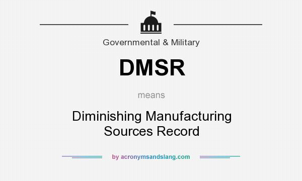 What does DMSR mean? It stands for Diminishing Manufacturing Sources Record