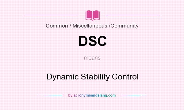What does DSC mean? It stands for Dynamic Stability Control