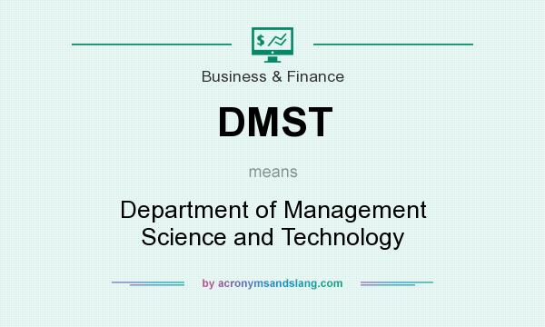 What does DMST mean? It stands for Department of Management Science and Technology