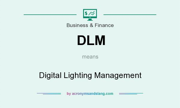 What does DLM mean? It stands for Digital Lighting Management