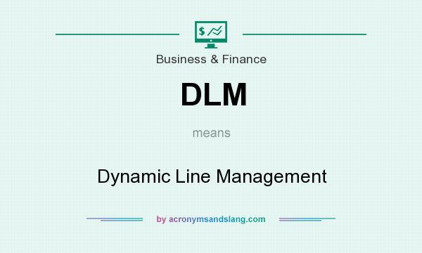 What does DLM mean? It stands for Dynamic Line Management