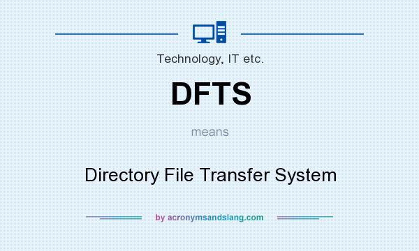 What does DFTS mean? It stands for Directory File Transfer System