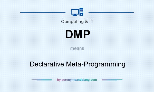 What does DMP mean? It stands for Declarative Meta-Programming