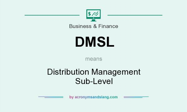 What does DMSL mean? It stands for Distribution Management Sub-Level