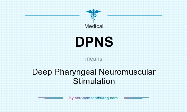 What does DPNS mean? It stands for Deep Pharyngeal Neuromuscular Stimulation