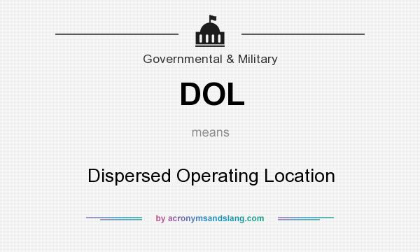 What does DOL mean? It stands for Dispersed Operating Location