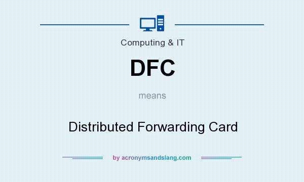 What does DFC mean? It stands for Distributed Forwarding Card