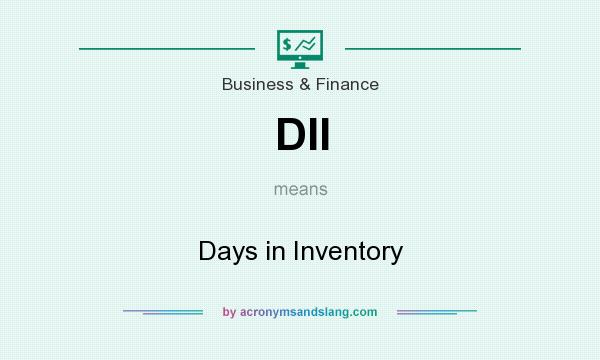 What does DII mean? It stands for Days in Inventory