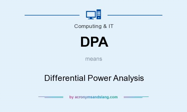 What does DPA mean? It stands for Differential Power Analysis