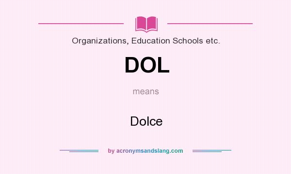 What does DOL mean? It stands for Dolce