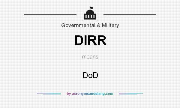 What does DIRR mean? It stands for DoD