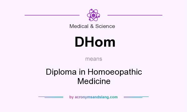 What does DHom mean? It stands for Diploma in Homoeopathic Medicine