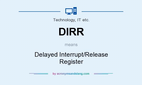What does DIRR mean? It stands for Delayed Interrupt/Release Register