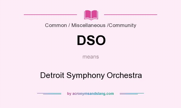 What does DSO mean? It stands for Detroit Symphony Orchestra