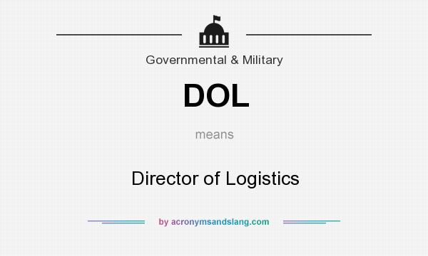 What does DOL mean? It stands for Director of Logistics
