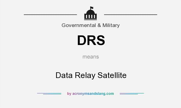 What does DRS mean? It stands for Data Relay Satellite