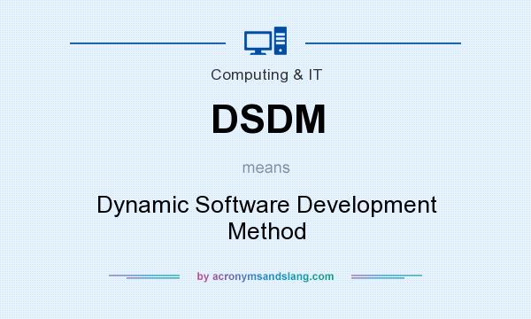 What does DSDM mean? It stands for Dynamic Software Development Method