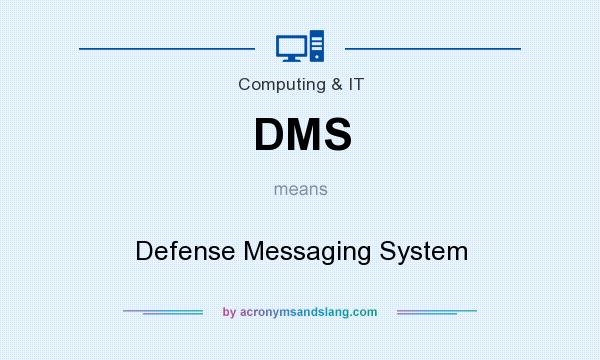 What does DMS mean? It stands for Defense Messaging System