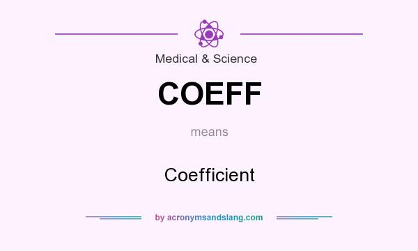 What does COEFF mean? It stands for Coefficient