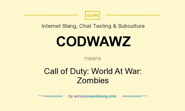 What does CODWAWZ mean? It stands for Call of Duty: World At War: Zombies