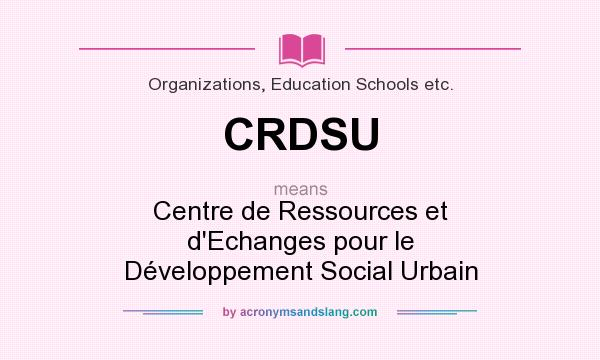 What does CRDSU mean? It stands for Centre de Ressources et d`Echanges pour le Développement Social Urbain