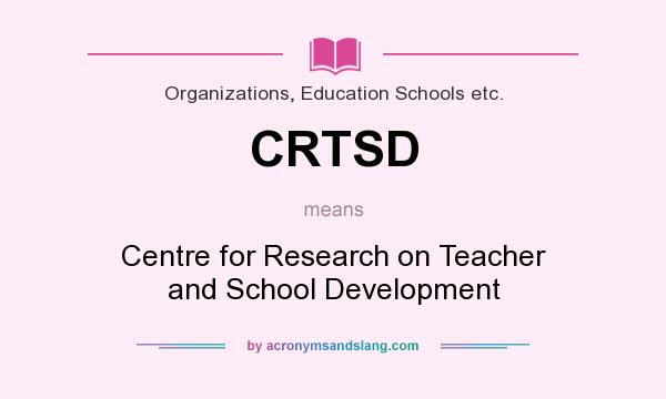 What does CRTSD mean? It stands for Centre for Research on Teacher and School Development