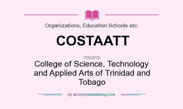 What does COSTAATT mean? It stands for College of Science, Technology and Applied Arts of Trinidad and Tobago