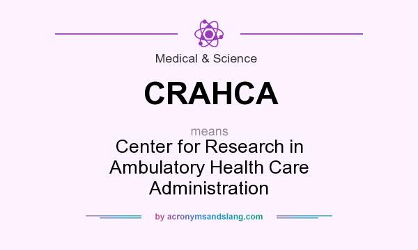 What does CRAHCA mean? It stands for Center for Research in Ambulatory Health Care Administration