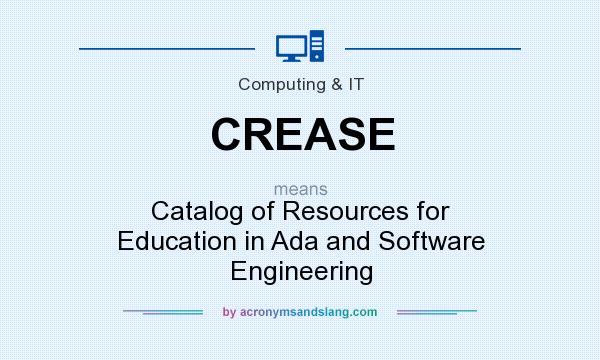 What does CREASE mean? It stands for Catalog of Resources for Education in Ada and Software Engineering