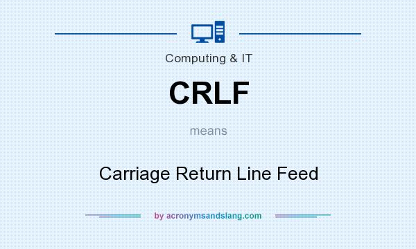 What does CRLF mean? It stands for Carriage Return Line Feed