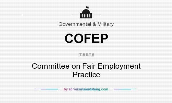 What does COFEP mean? It stands for Committee on Fair Employment Practice