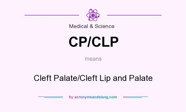 What does CP/CLP mean? It stands for Cleft Palate/Cleft Lip and Palate