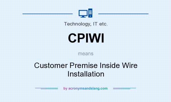 What does CPIWI mean? It stands for Customer Premise Inside Wire Installation