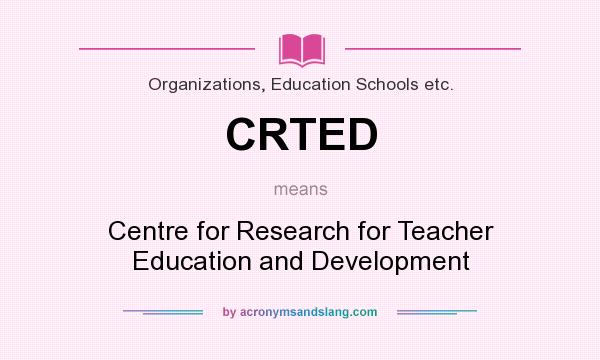 What does CRTED mean? It stands for Centre for Research for Teacher Education and Development