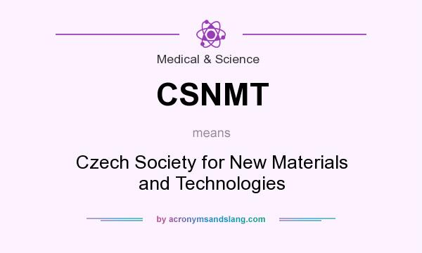 What does CSNMT mean? It stands for Czech Society for New Materials and Technologies