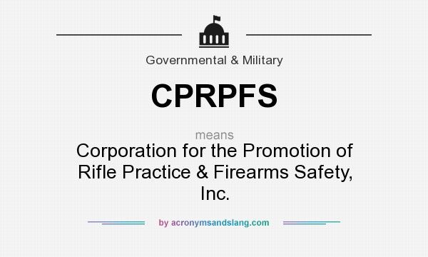 What does CPRPFS mean? It stands for Corporation for the Promotion of Rifle Practice & Firearms Safety, Inc.