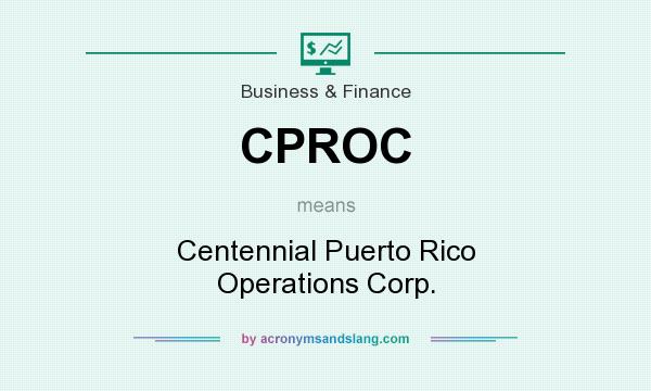 What does CPROC mean? It stands for Centennial Puerto Rico Operations Corp.